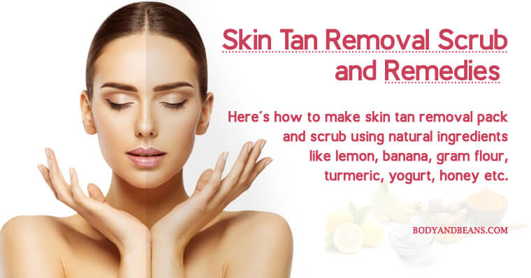 12 Skin Tan Removal Scrub and Remedies That Work Magically