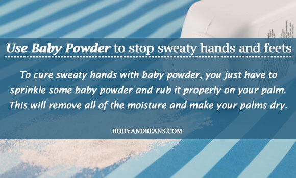 Use baby powder to stop sweaty hands and feets