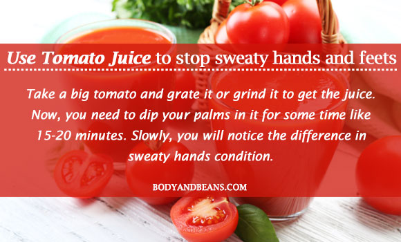 Use tomato juice to stop sweaty hands and feets